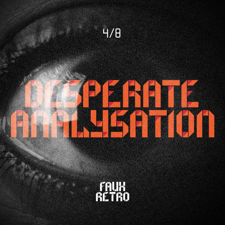 Faux Retro - 4:8 Desparate analysation